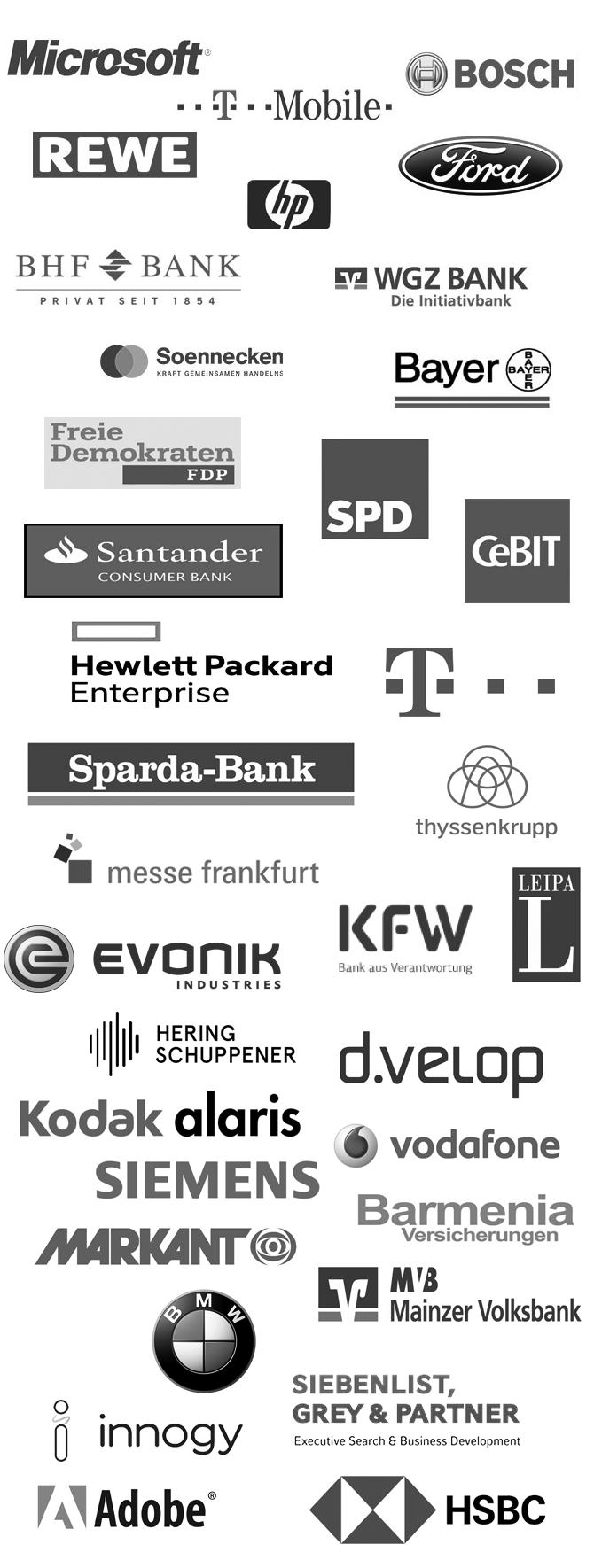 TELEKOM, MICROSOFT, BOSCH, REWE, FORD, HEWLETT-PACKARD, BHF BANK, T-MOBILE, WGZ BANK, NRW.BANK, SOENNECKEN, BAYER, FDP, SPD, CeBIT, SPARDA BANK, MESSE FRANKFURT, KREDITANSTALT FÜR WIEDERAUFBAU (KFW), THYSSENKRUPP, LEIPA, EVONIK INDUSTRIES, SANTANDER BANK